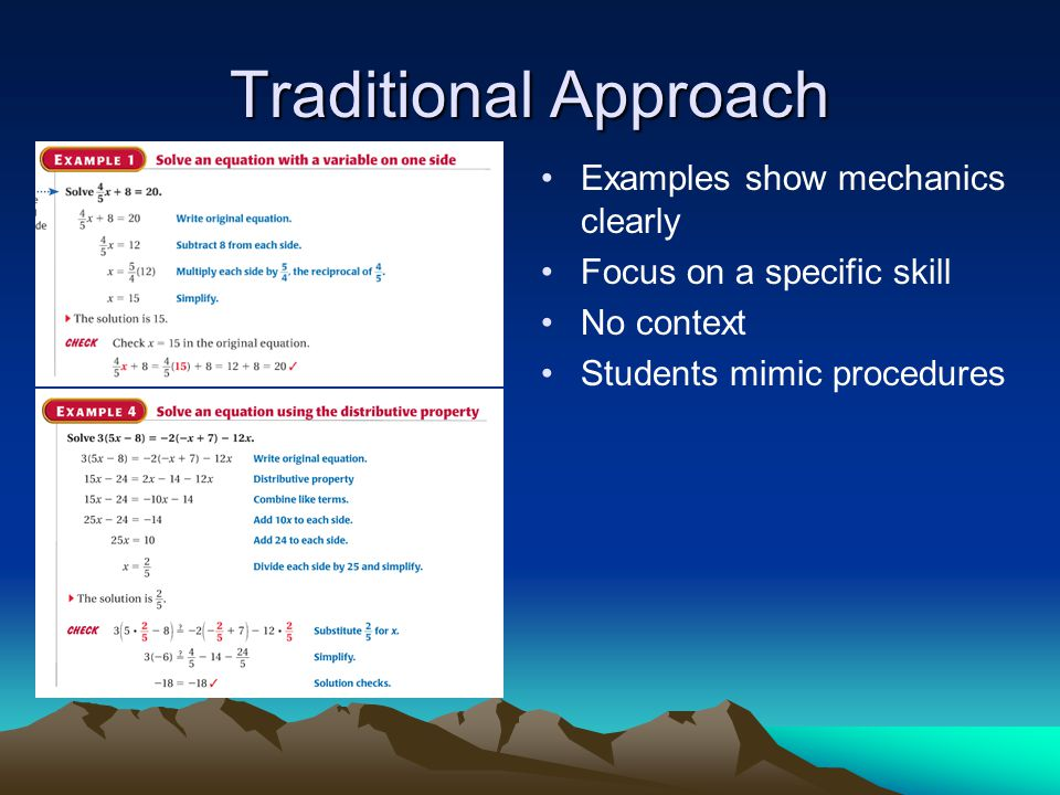 Traditional Approach Examples show mechanics clearly Focus on a specific skill No context Students mimic procedures