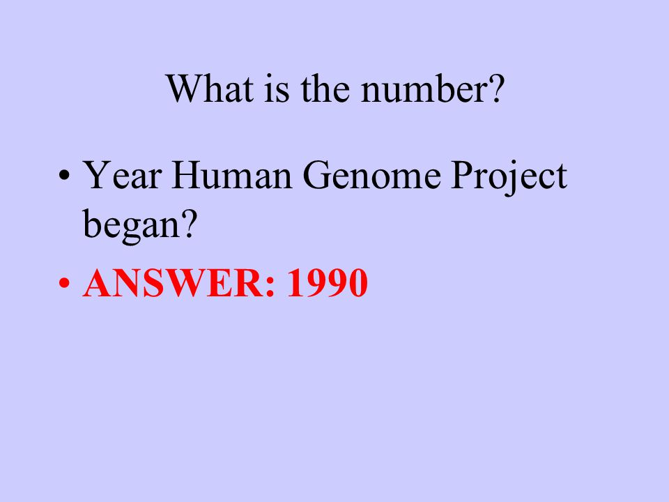 What is the number Year Human Genome Project began ANSWER: 1990