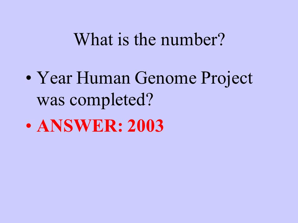 What is the number? Year Human Genome Project was completed? ANSWER: 2003