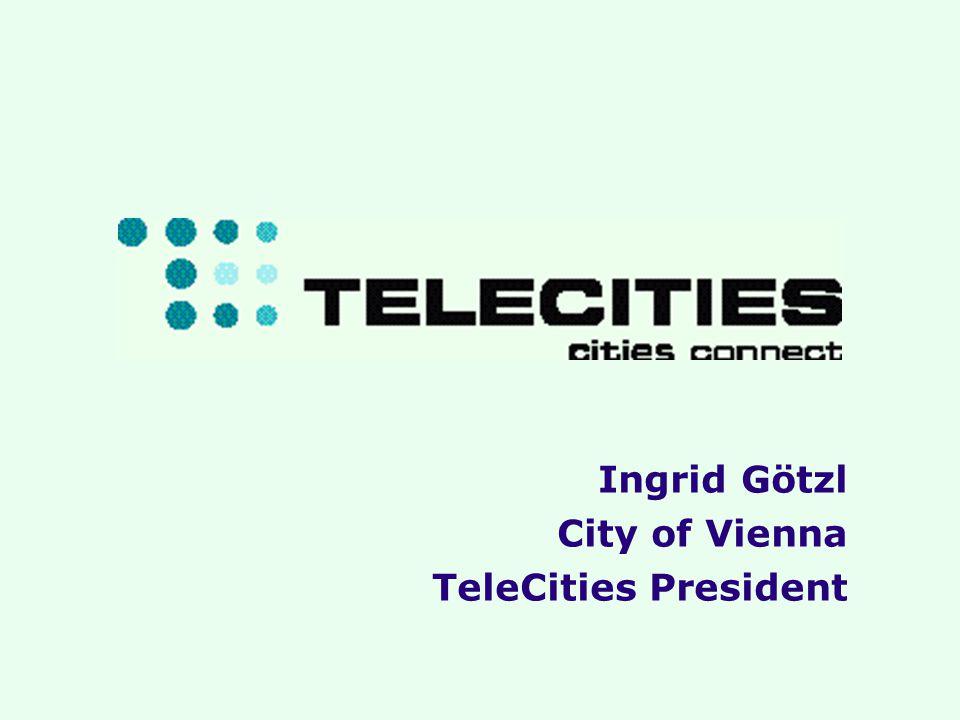 5 th Cities of Internet 2001 Ingrid Goetzl Ingrid Götzl City of Vienna TeleCities President