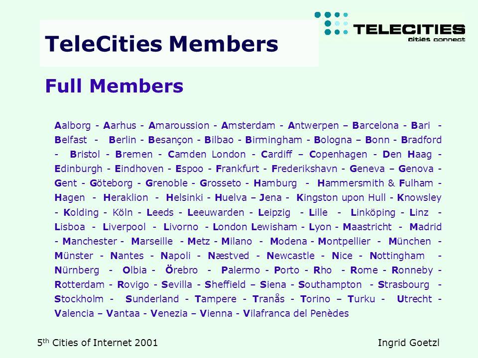 5 th Cities of Internet 2001 Ingrid Goetzl Aalborg - Aarhus - Amaroussion - Amsterdam - Antwerpen – Barcelona - Bari - Belfast - Berlin - Besançon - B