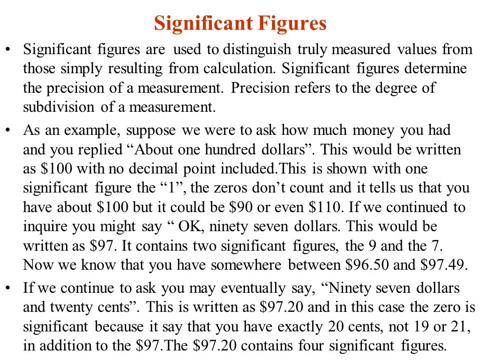 Significant Figures Significant figures are used to distinguish truly measured values from those simply resulting from calculation.
