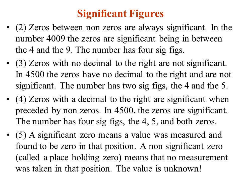 Significant Figures (2) Zeros between non zeros are always significant.
