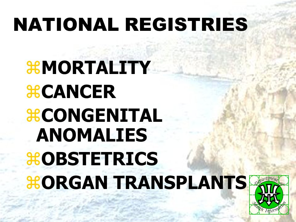 Relevance of A & I database in Malta12 NATIONAL REGISTRIES zMORTALITY zCANCER zCONGENITAL ANOMALIES zOBSTETRICS zORGAN TRANSPLANTS