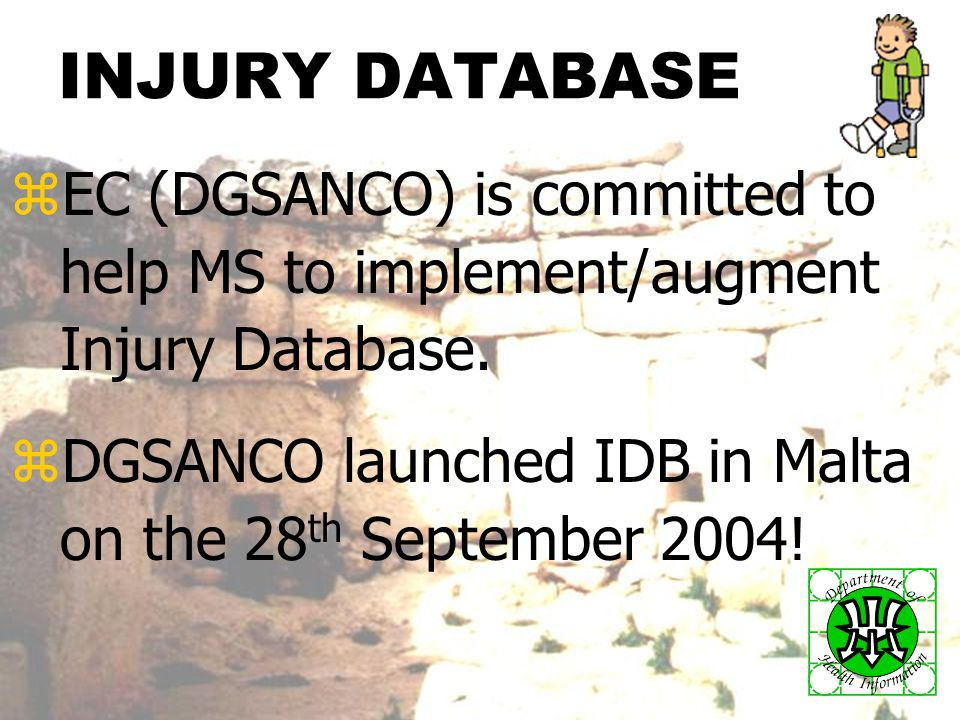 Relevance of A & I database in Malta14 INJURY DATABASE zEC (DGSANCO) is committed to help MS to implement/augment Injury Database.