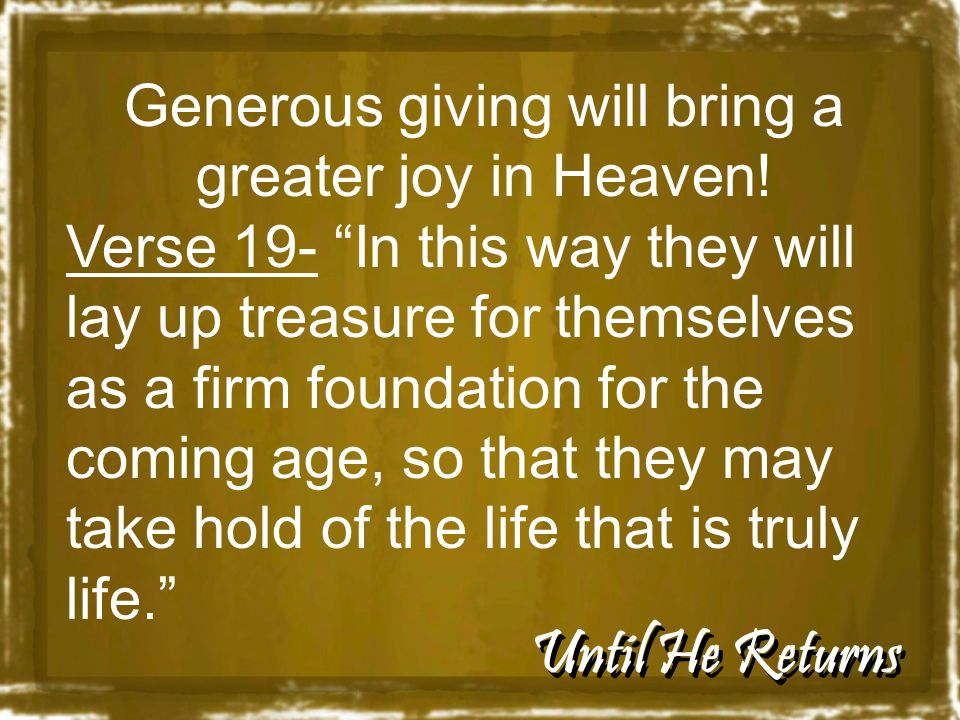 Until He Returns Generous giving will bring a greater joy in Heaven.