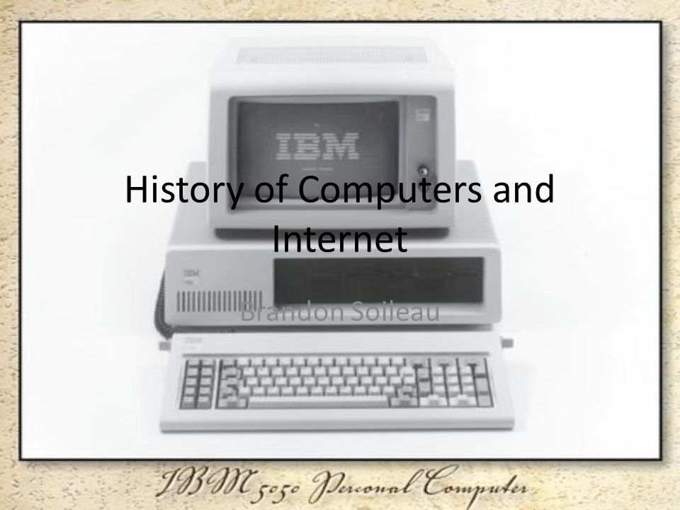 History of Computers and Internet Brandon Soileau