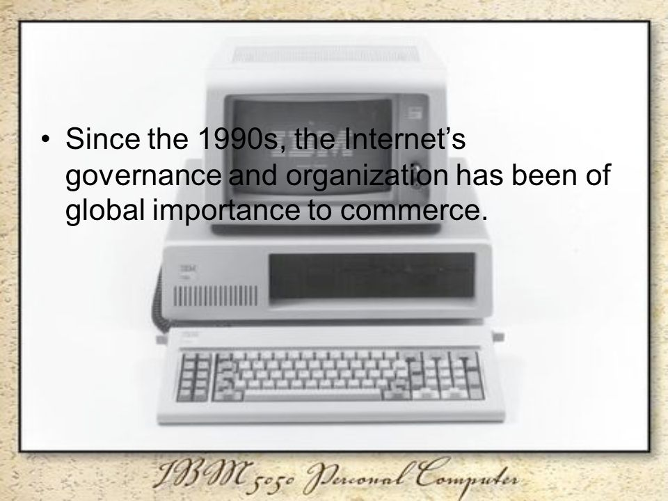 Since the 1990s, the Internet's governance and organization has been of global importance to commerce.
