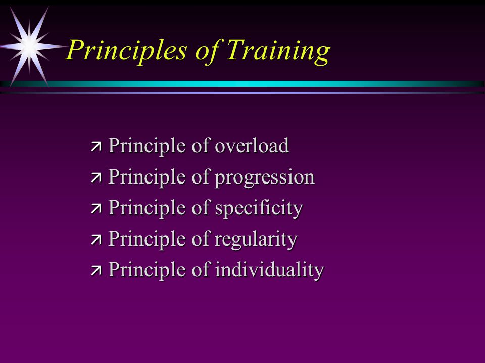 Principles of Training ä Principle of overload ä Principle of progression ä Principle of specificity ä Principle of regularity ä Principle of individuality