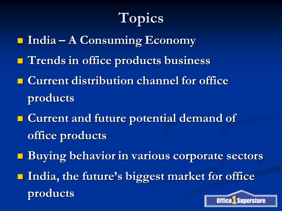 Topics India – A Consuming Economy India – A Consuming Economy Trends in office products business Trends in office products business Current distribut