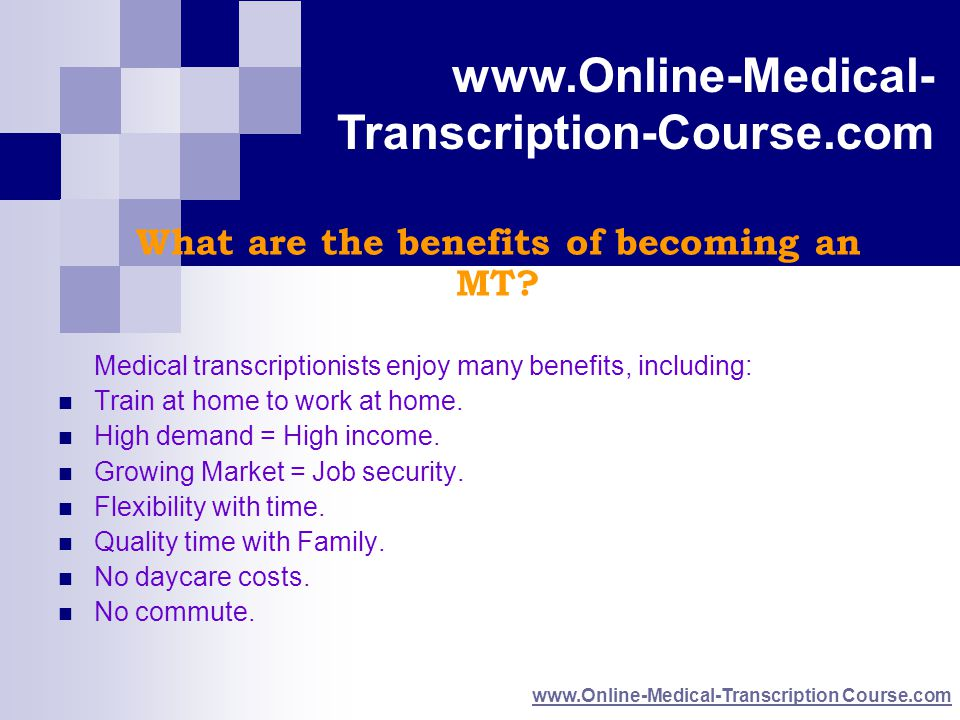 www.Online-Medical- Transcription Course.com www.Online-Medical- Transcription-Course.com www.Online-Medical-Transcription Course.com What are the benefits of becoming an MT.
