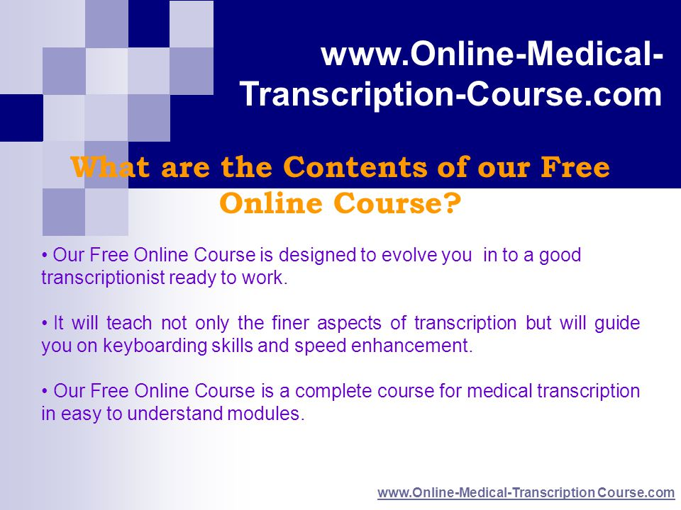 www.Online-Medical-Transcription Course.com www.Online-Medical- Transcription-Course.com What are the Contents of our Free Online Course.