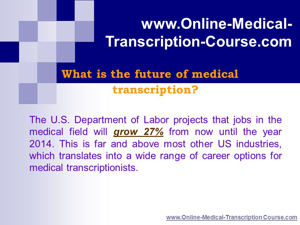 www.Online-Medical- Transcription Course.com www.Online-Medical- Transcription-Course.com www.Online-Medical-Transcription Course.com What is the future of medical transcription.