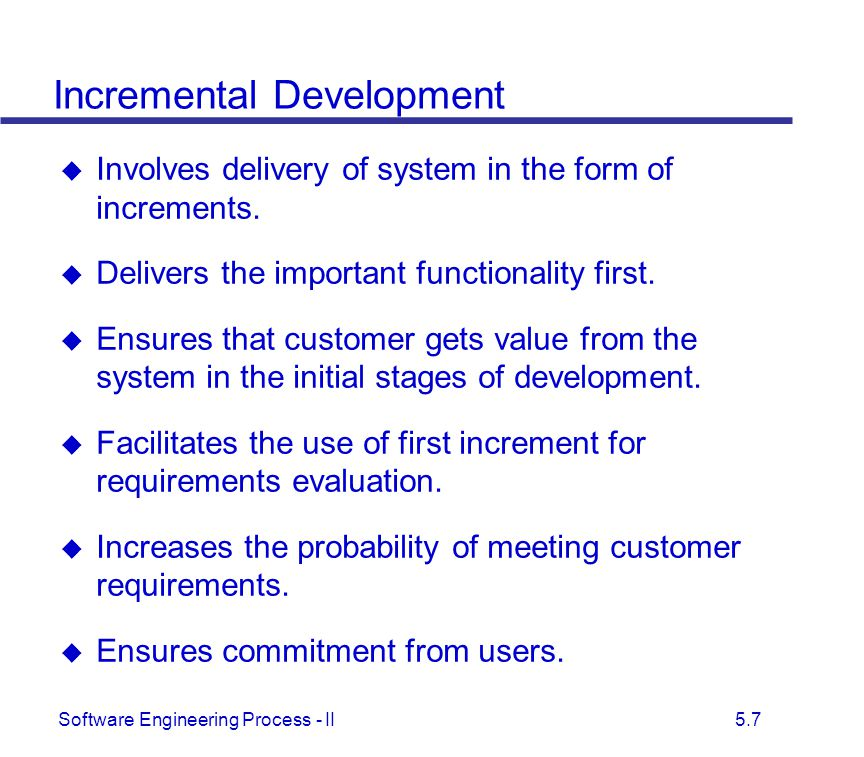 Software Engineering Process - II 5.7 Incremental Development  Involves delivery of system in the form of increments.  Delivers the important functi