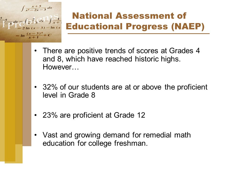 National Assessment of Educational Progress (NAEP) There are positive trends of scores at Grades 4 and 8, which have reached historic highs.