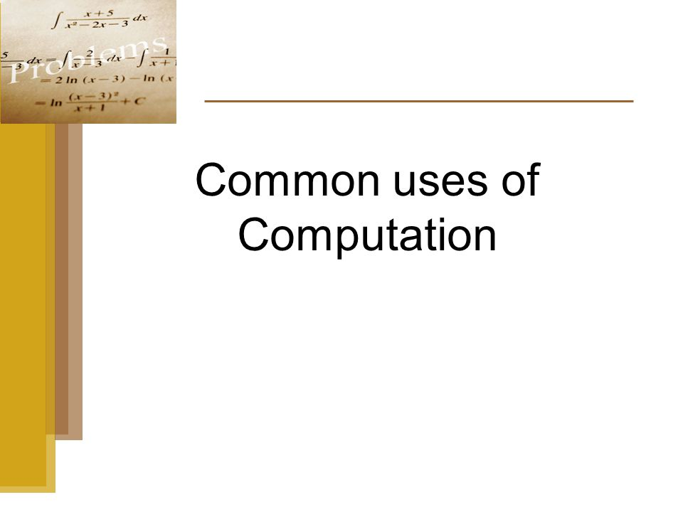 Common uses of Computation