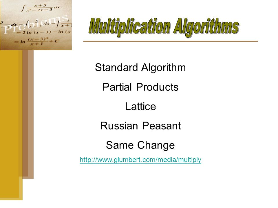 Standard Algorithm Partial Products Lattice Russian Peasant Same Change http://www.glumbert.com/media/multiply