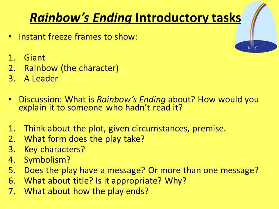 Rainbow's Ending Introductory tasks Instant freeze frames to show: 1.Giant 2.Rainbow (the character) 3.A Leader Discussion: What is Rainbow's Ending a