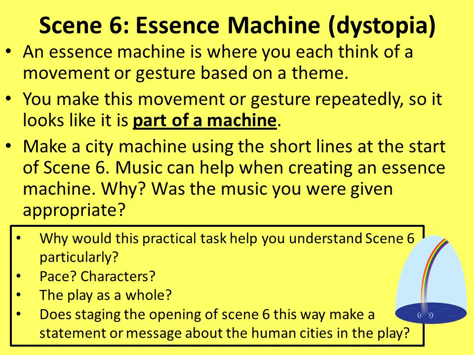 Scene 6: Essence Machine (dystopia) An essence machine is where you each think of a movement or gesture based on a theme. You make this movement or ge