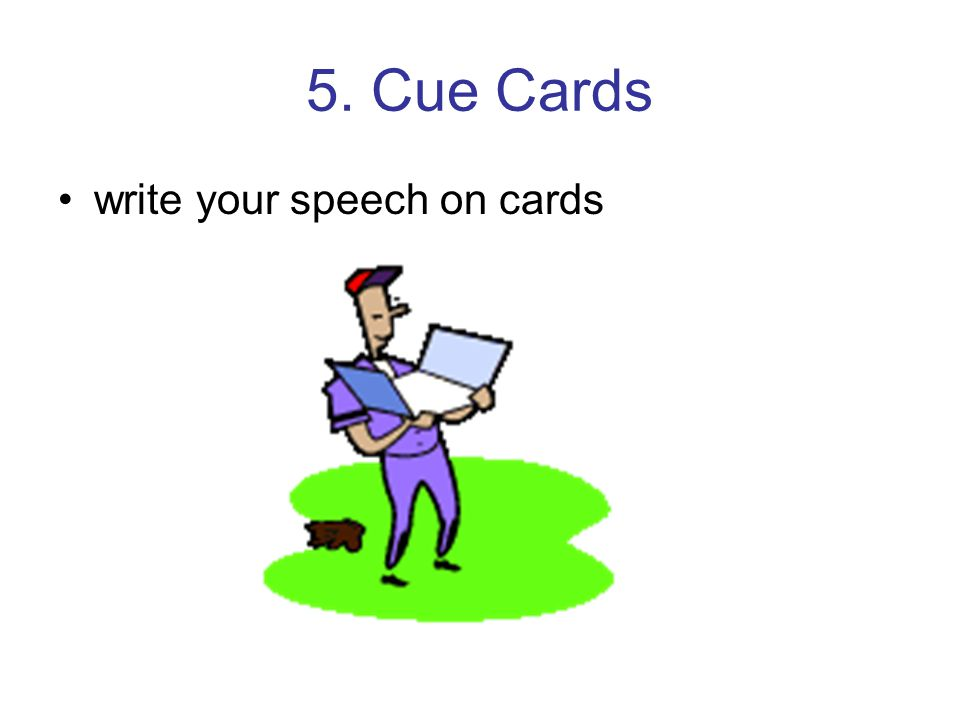5. Cue Cards write your speech on cards