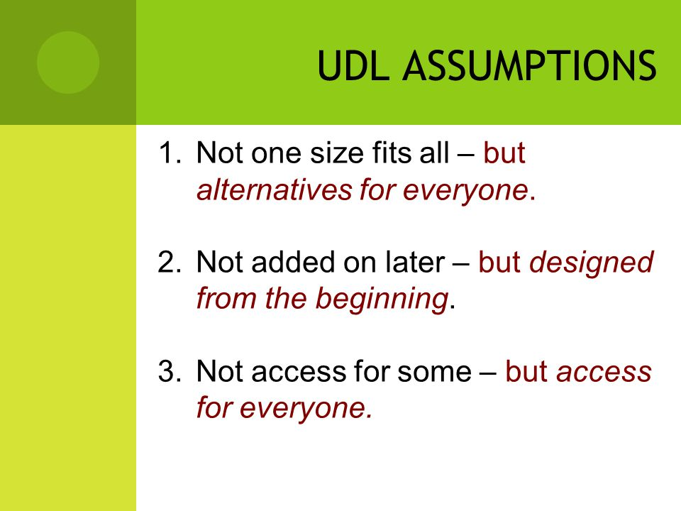 UDL ASSUMPTIONS 1.Not one size fits all – but alternatives for everyone.