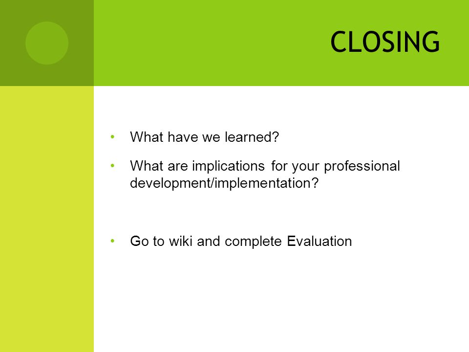 What have we learned. What are implications for your professional development/implementation.