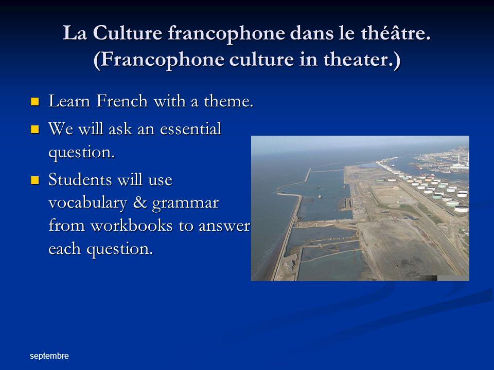 septembre La Culture francophone dans le théâtre. (Francophone culture in theater.) Learn French with a theme. Learn French with a theme. We will ask