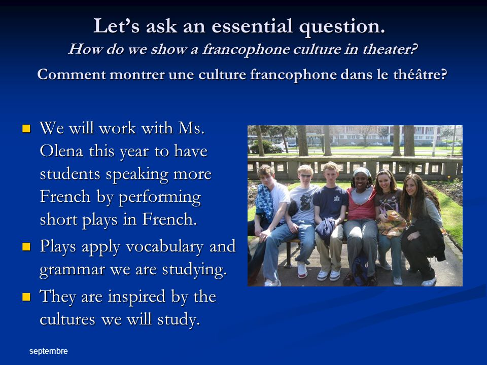 septembre Let's ask an essential question. How do we show a francophone culture in theater.
