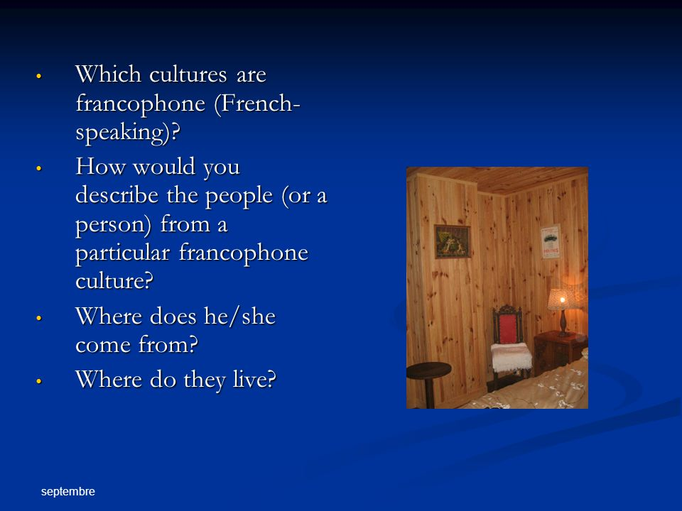 septembre Which cultures are francophone (French- speaking).