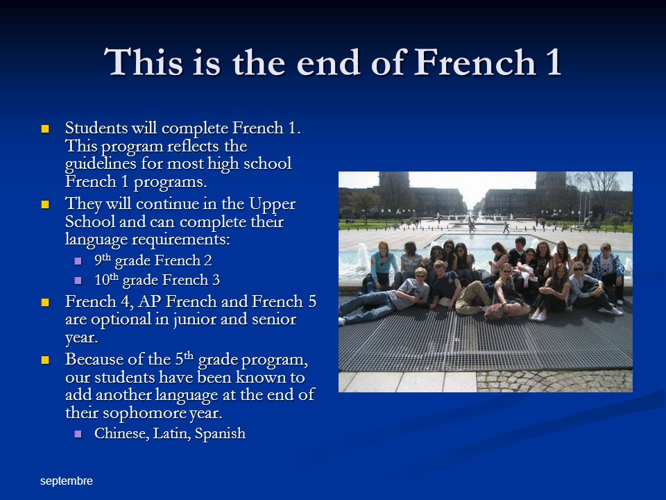 septembre This is the end of French 1 Students will complete French 1.