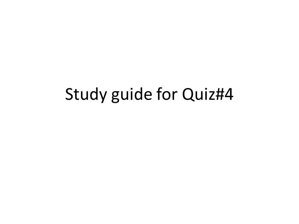 Study guide for Quiz#4