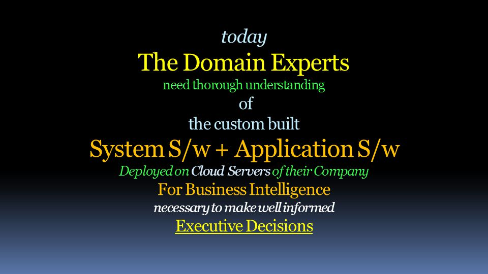 in the new eco system The Domain Experts (Non-IT Business Executives) can no longer discharge their Professional Obligations effectively just with the