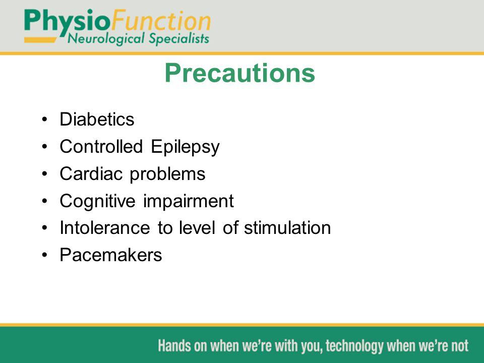 Precautions Diabetics Controlled Epilepsy Cardiac problems Cognitive impairment Intolerance to level of stimulation Pacemakers
