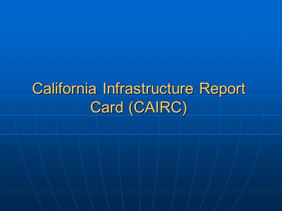California Infrastructure Report Card (CAIRC)