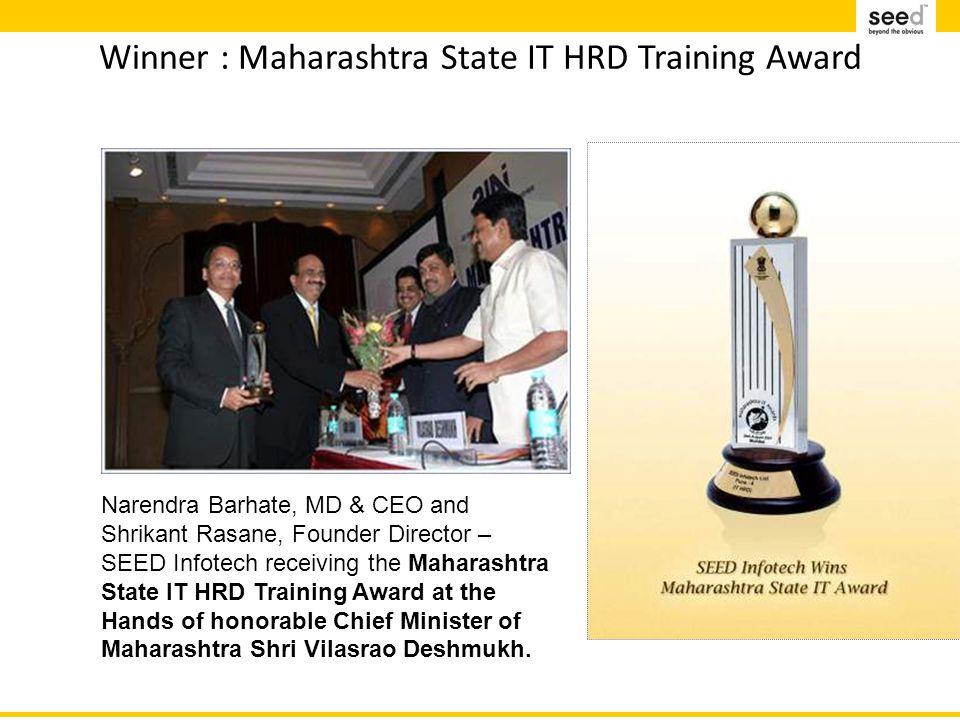 Winner : Maharashtra State IT HRD Training Award Narendra Barhate, MD & CEO and Shrikant Rasane, Founder Director – SEED Infotech receiving the Maharashtra State IT HRD Training Award at the Hands of honorable Chief Minister of Maharashtra Shri Vilasrao Deshmukh.