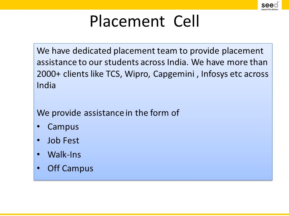 Placement Cell We have dedicated placement team to provide placement assistance to our students across India.