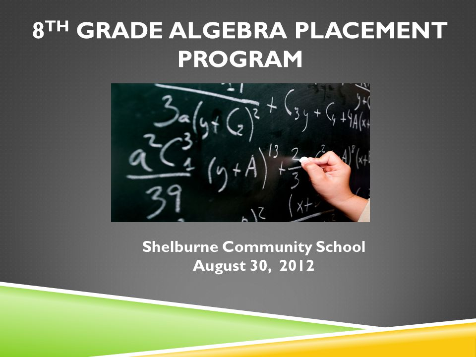 8 TH GRADE ALGEBRA PLACEMENT PROGRAM Shelburne Community School August 30, 2012