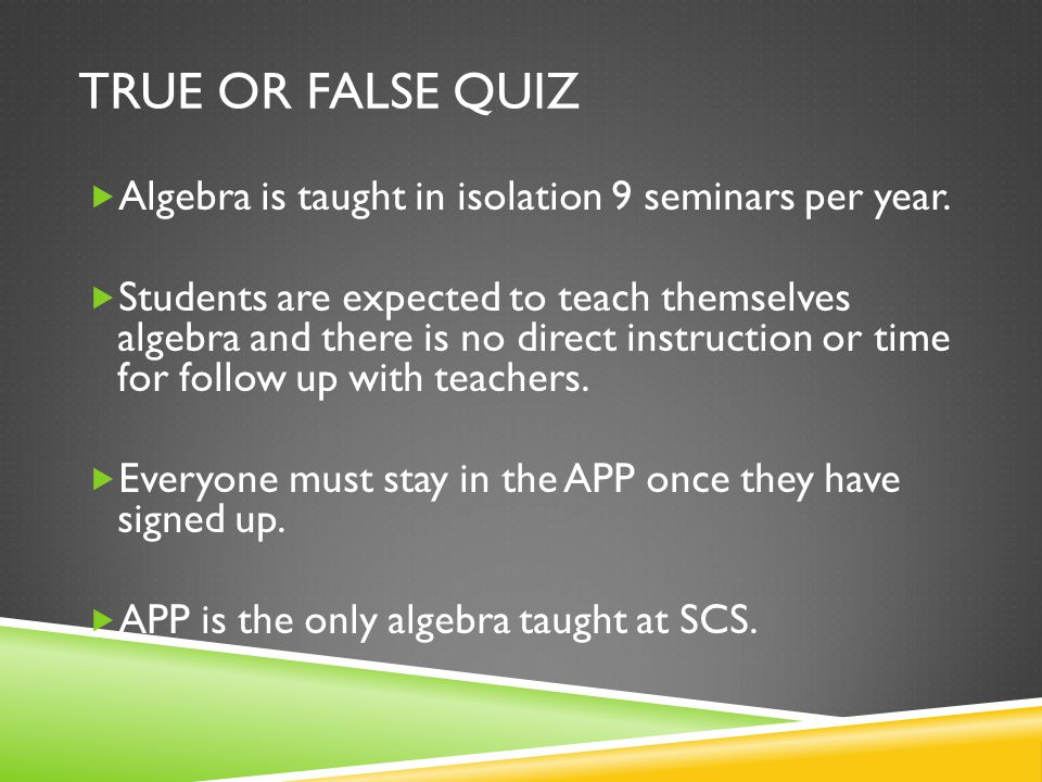 TRUE OR FALSE QUIZ  Algebra is taught in isolation 9 seminars per year.