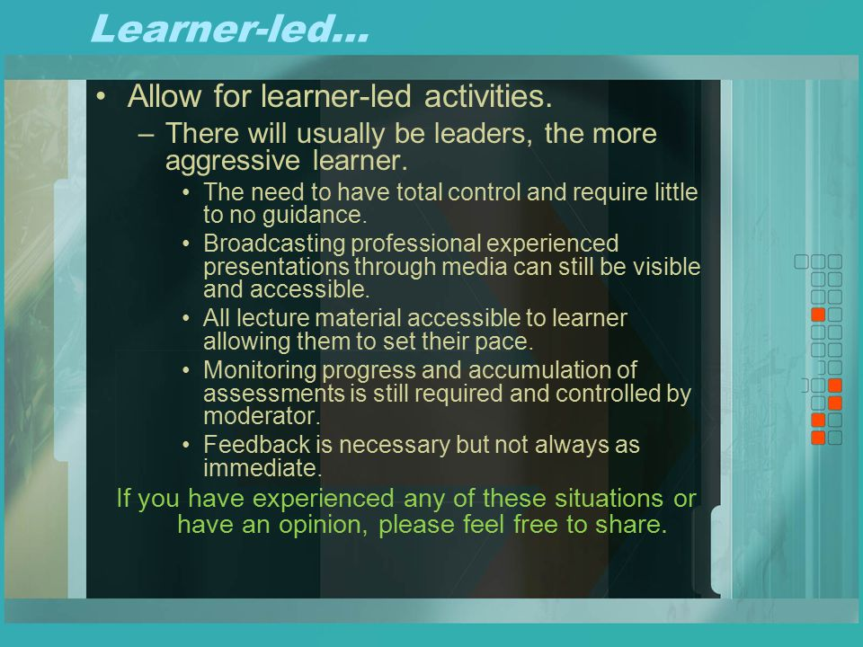 Learner-led… Allow for learner-led activities.