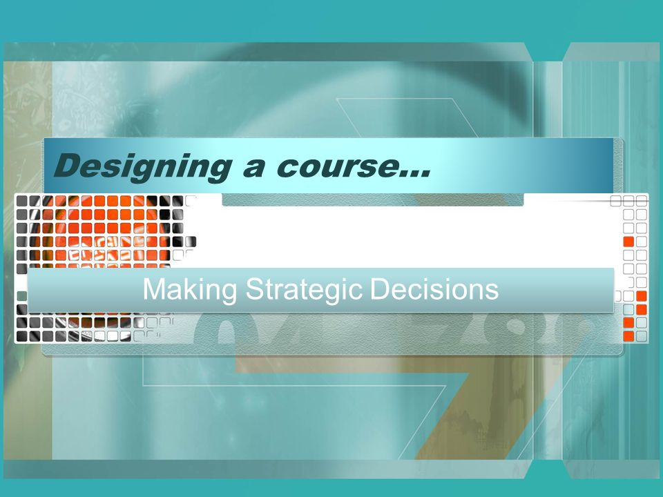 Designing a course… Making Strategic Decisions