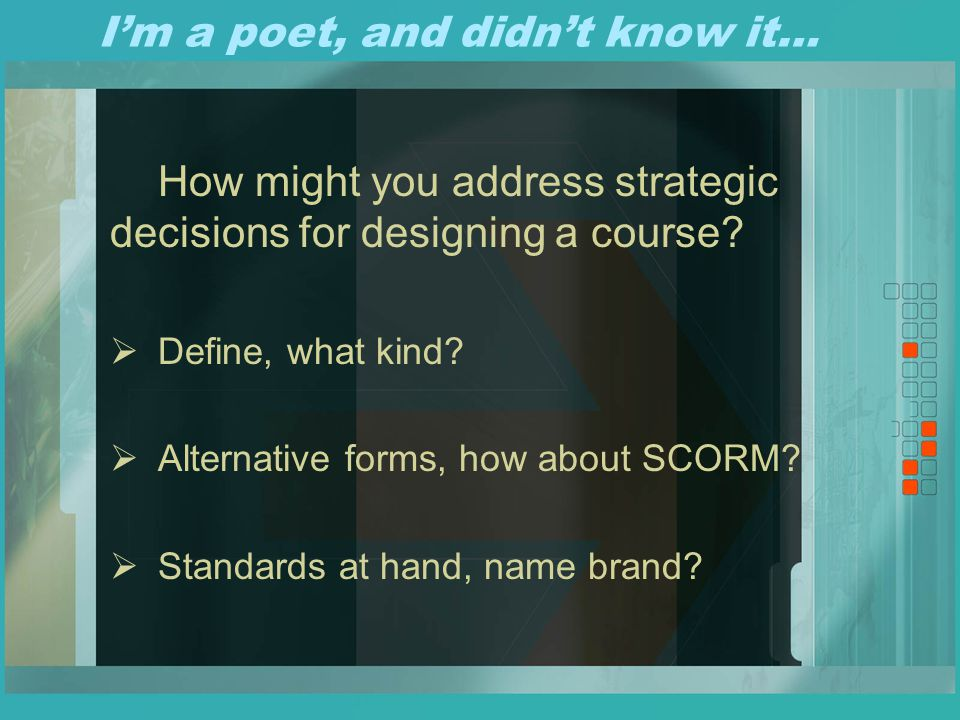 I'm a poet, and didn't know it… How might you address strategic decisions for designing a course.