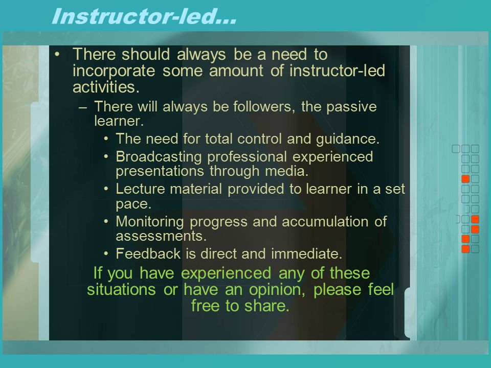 Instructor-led… There should always be a need to incorporate some amount of instructor-led activities.