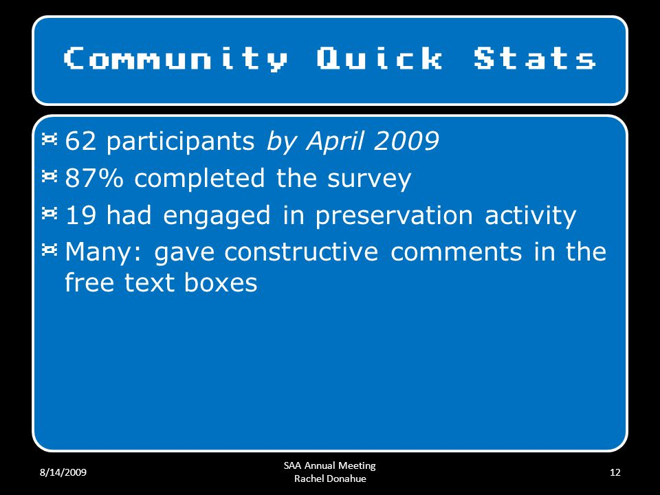 Community Quick Stats 8/14/2009 SAA Annual Meeting Rachel Donahue 12 ¤ 62 participants by April 2009 ¤ 87% completed the survey ¤ 19 had engaged in pr