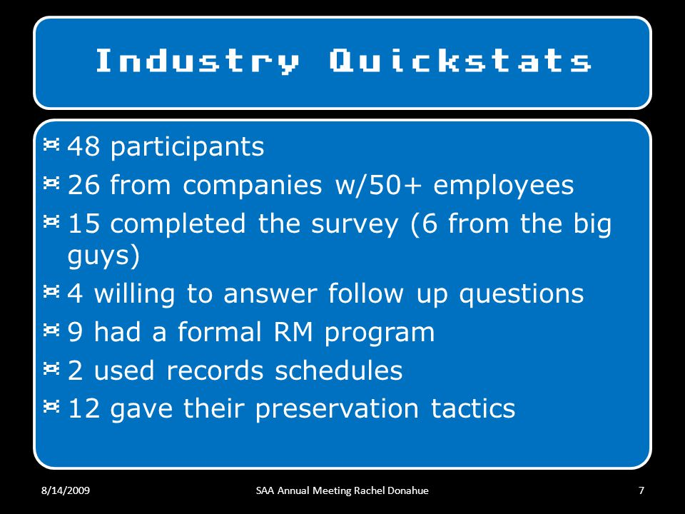 Industry Quickstats ¤ 48 participants ¤ 26 from companies w/50+ employees ¤ 15 completed the survey (6 from the big guys) ¤ 4 willing to answer follow