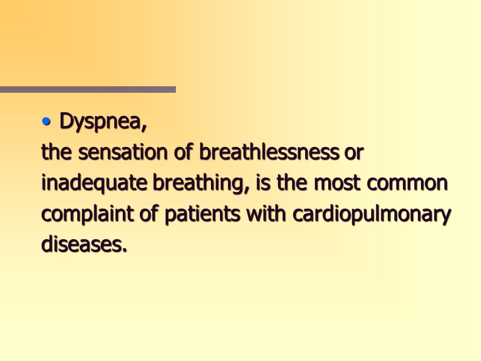 Dyspnea,Dyspnea, the sensation of breathlessness or inadequate breathing, is the most common complaint of patients with cardiopulmonary diseases.