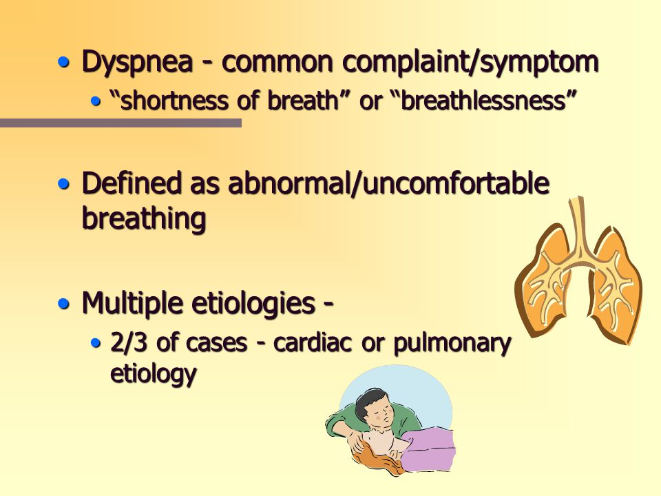 "Dyspnea - common complaint/symptomDyspnea - common complaint/symptom ""shortness of breath"" or ""breathlessness""""shortness of breath"" or ""breathlessness"