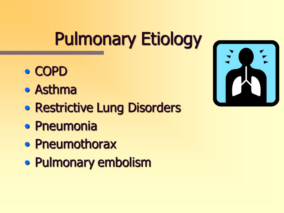 Pulmonary Etiology COPDCOPD AsthmaAsthma Restrictive Lung DisordersRestrictive Lung Disorders PneumoniaPneumonia PneumothoraxPneumothorax Pulmonary em