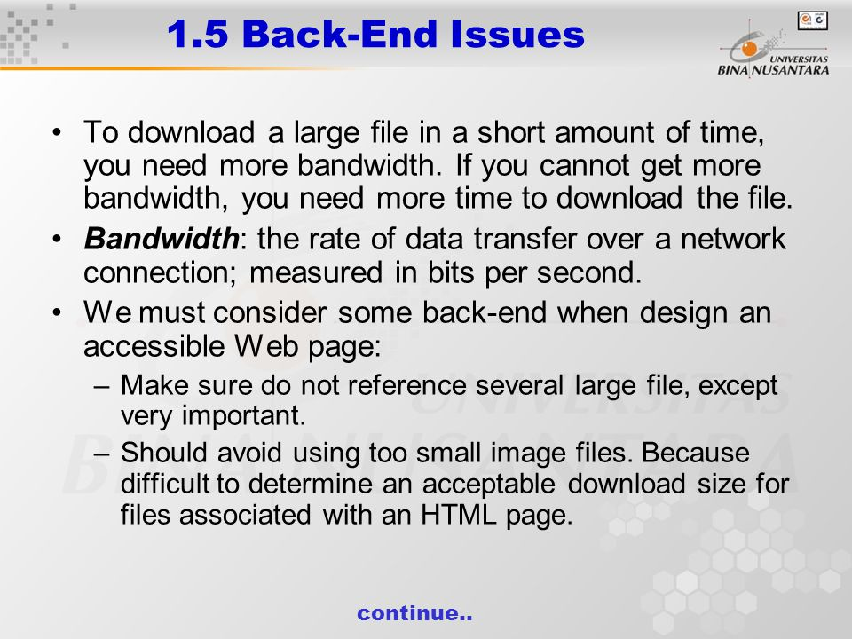 1.5 Back-End Issues To download a large file in a short amount of time, you need more bandwidth. If you cannot get more bandwidth, you need more time