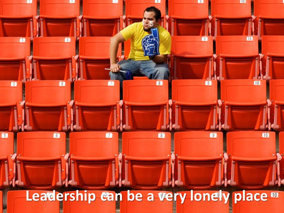 Leadership can be a very lonely place