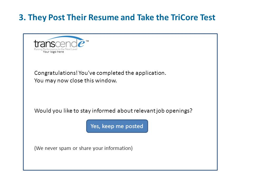 3. They Post Their Resume and Take the TriCore Test Your logo here Congratulations.